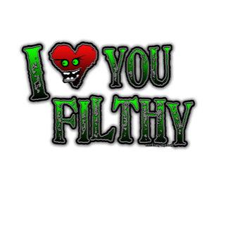 I Love you Filthy FILTH DUBSTEP